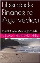Liberdade Financeira Ayurvédica: Insights de Minha Jornada (Investimentos com Lucidez Livro 2)