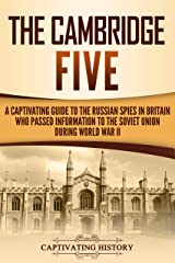 The Cambridge Five: A Captivating Guide to the Russian Spies in Britain Who Passed Information to the Soviet Union During World War II (Captivating History) (English Edition) Format Kindle