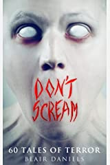 Don't Scream: 60 Tales to Terrify Kindle Edition