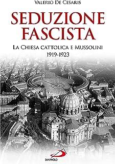 Seduzione fascista. La Chiesa cattolica e Mussolini 1919-1923