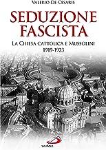 Scaricare Libri Seduzione fascista. La Chiesa cattolica e Mussolini 1919-1923 PDF
