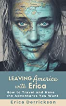 Leaving America with Erica: How to Travel and Have the Adventures You Want