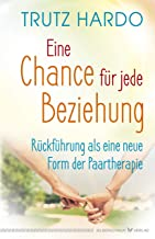 Eine Chance für jede Beziehung: Rückführung als eine neue Form der Paartherapie (German Edition)