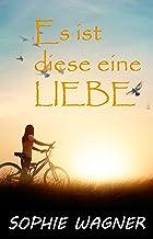 Es ist diese eine Liebe (German Edition)