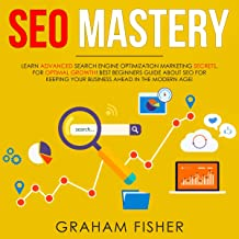 SEO Mastery: Learn Advanced Search Engine Optimization Marketing Secrets, for Optimal Growth! Best Beginners Guide About Seo for Keeping Your Business Ahead in the Modern Age!