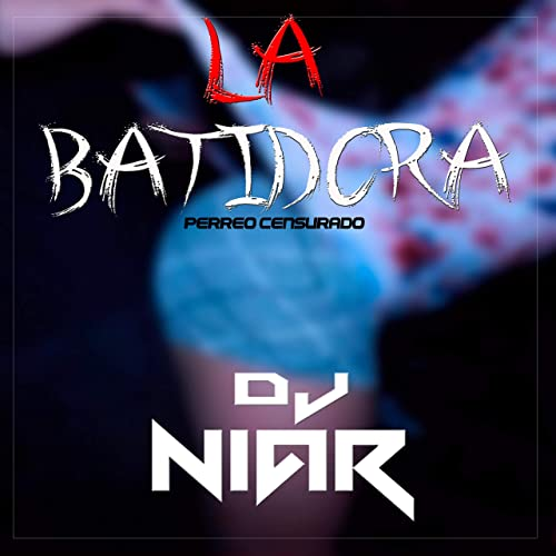La Batidora [Explicit] by DJ Niar on Amazon Music - Amazon.com
