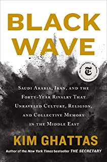Black Wave: Saudi Arabia, Iran, and the Forty-Year Rivalry That Unraveled Culture, Religion, and Collective Memory in the ...