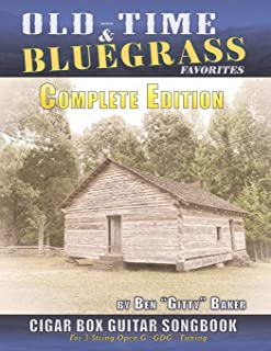 Old Time & Bluegrass Favorites Cigar Box Guitar Songbook - Complete Edition: Over 140 Traditional American Favorites Arran...