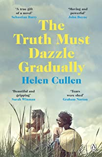 The Truth Must Dazzle Gradually: 'A moving and powerful novel from one of Ireland's finest new writers' John Boyne