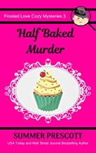 Half Baked Murder (Frosted Love Cozy Mysteries Book 3)