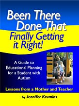 Been There. Done That. Finally Getting it Right. A Guide to Educational Planning for Students with Autism, Lessons from a Mother and Teacher