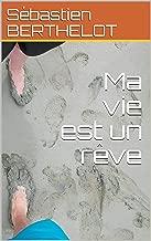 Ma vie est un rêve (French Edition)