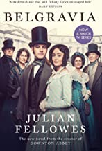 Julian Fellowes's Belgravia: Now a major TV series, from the creator of DOWNTON ABBEY (English Edition)