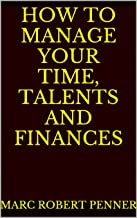 How To Manage Your Time, Talents and Finances