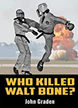 Who Killed Walt Bone: True martial arts coming-of-age martial arts biography set in blood-n-guts 1970s karate dojo with dr...
