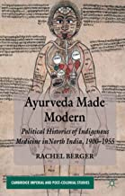 Ayurveda Made Modern: Political Histories of Indigenous Medicine in North India, 1900-1955 (Cambridge Imperial and Post-Colonial Studies Series)