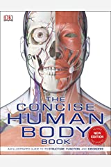 The Concise Human Body Book: An illustrated guide to its structure, function and disorders Kindle Edition