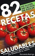 82 Recetas saludables: Recetas libres de gluten, lácteos y azúcares añadidos.