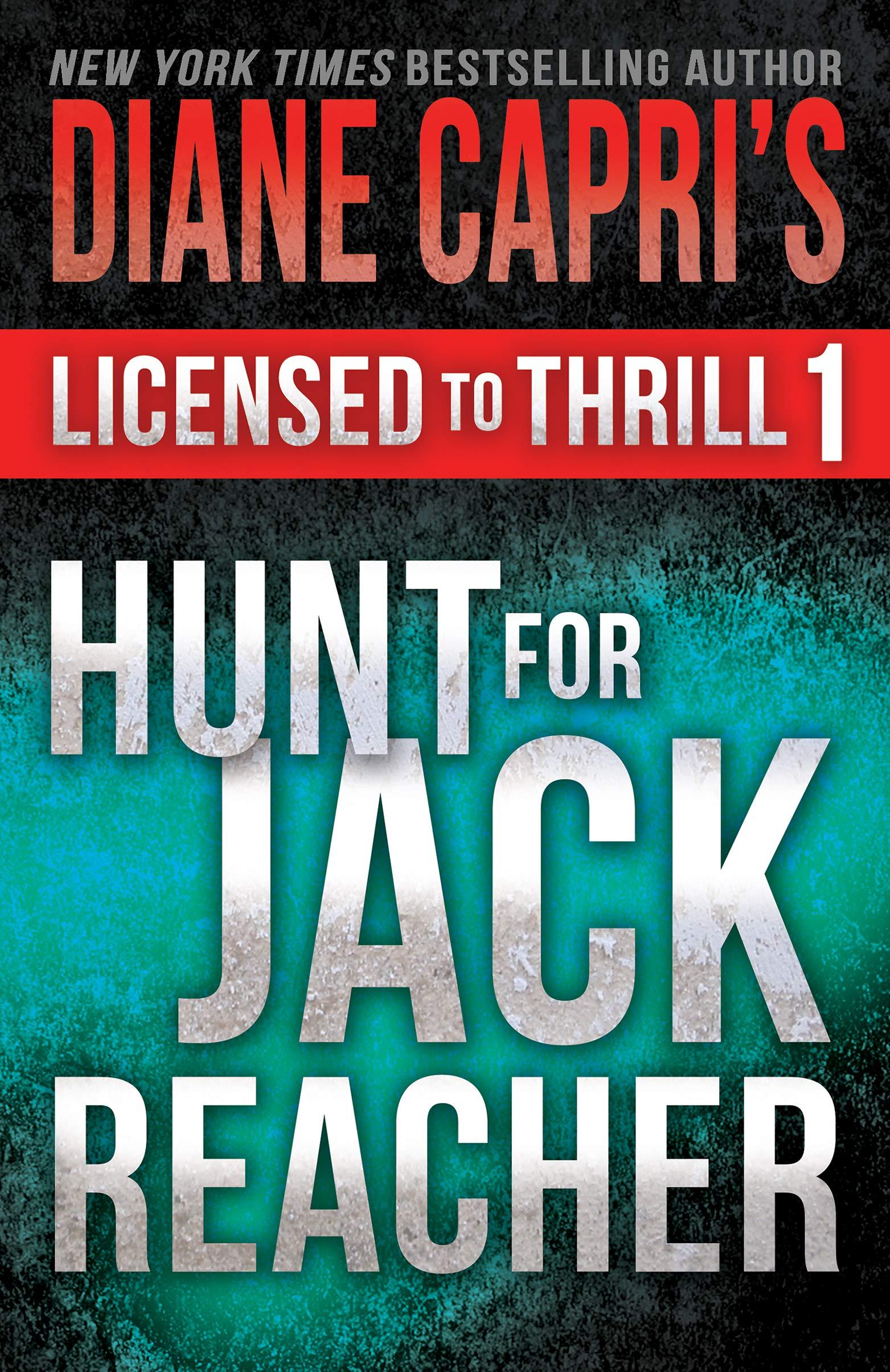 Licensed to Thrill 1: Hunt For Jack Reacher Series Thrillers Books 1-3 (Diane Capri's Licensed to Thrill Sets)