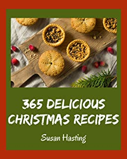 365 Delicious Christmas Recipes: Let's Get Started with The Best Christmas Cookbook!