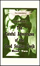 Fateful Adventures of the Good Soldier Svejk During the World War, Book Two (English Edition)
