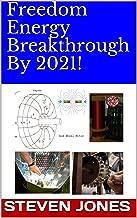 Freedom Energy Breakthrough By 2021! (7 Books of Exiled Physics Professor Steven E. Jones Book 4)