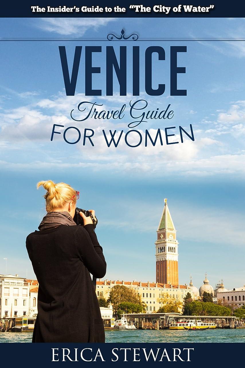 漂流なぞらえる暗殺者VENICE: THE COMPLETE INSIDERS GUIDE FOR WOMEN TRAVELING TO VENICE:  Travel Italy Europe Guidebook (Europe Italy General Short Reads Travel) (English Edition)