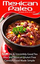 Mexican Paleo: Authentic and Irresistibly Good Tex Mex and Mexican Gluten Free Comfort Food Made Simple
