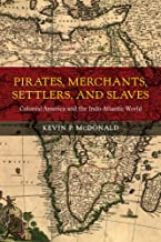 Pirates, Merchants, Settlers, and Slaves: Colonial America and the Indo-Atlantic World (California World History Library)