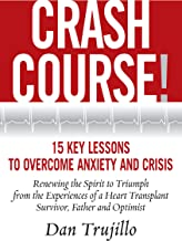 Crash Course. 15 Key Lessons to Overcome Anxiety and Crisis. Renewing the Spirit to Triumph from the Experiences of a Heart Transplant Survivor, Father and Optimist.