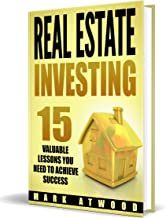 Real Estate Investing: 15 Valuable Real Estate Investing Lessons You Need To Achieve Success - Guide To Real Estate Investing
