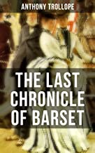 THE LAST CHRONICLE OF BARSET: A Victorian Classic from the Author of The Palliser Novels, The Prime Minister, The Warden, ...