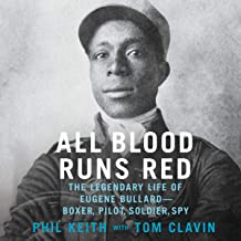 All Blood Runs Red: The Legendary Life of Eugene Bullard – Boxer, Pilot, Soldier, Spy