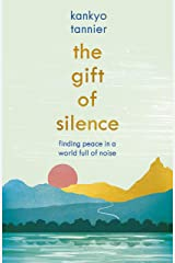 The Gift of Silence: Finding peace in a world full of noise (English Edition) eBook Kindle