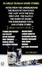 50 Great Russian Short Stories. Illustrated: Notes from the Underground, The Death of Ivan Ilyich, The Lady with the Dog, ...