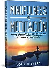 Mindfulness & Meditación El manual más completo con todos los secretos para reducir el estrés, mejorar la salud mental y encontrar la paz interior cada día
