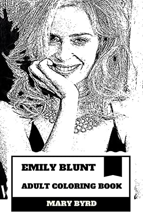 Emily Blunt Adult Coloring Book: Golden Globe Award Winner and Girl On The Train Star, Stage Actress and Writer Inspired Adult Coloring Book