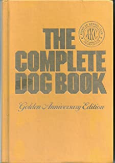 The Complete Dog Book: The Photograph, History, and Official Standard of Every Breed Admitted to AKC Registration, and the Selection, Training, Breeding, Care, and Feeding of Pure-bred Dogs