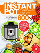 Instant Pot Cookbook on a Budget: The Complete Instant Pot Beginners and Advanced Users Guide 800 | Delicious Recipes for ...