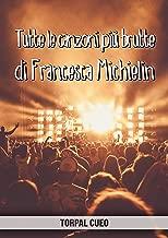 Tutte le canzoni più brutte di Francesca Michielin: Libro e regalo divertente per fan della cantante. Tutte le canzoni sono stupende, per cui all'interno ... descrizione qui sotto) (Italian Edition)
