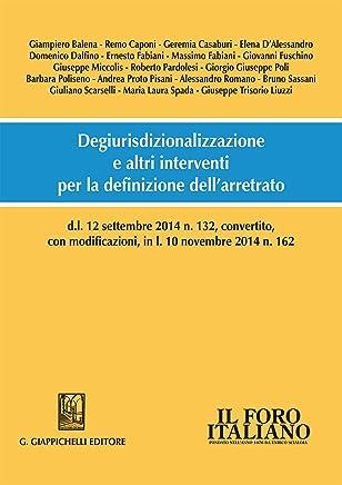Degiurisdizionalizzazione e altri interventi per la definizione dell'arretrato: d.l. 12 settembre 2014 n. 132, convertito, con modificazioni, in l. 10 novembre 2014 n. 162