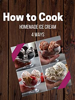Homemade Ice Cream 4 Ways