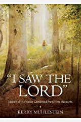 """""""I Saw the Lord"""": Joseph's First Vision Combined from Nine Accounts Kindle Edition"""