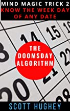 The Doomsday Algorithm: Know the Weekday of Any Date (Mind Magic Tricks Book 2)