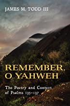 Remember, O Yahweh: The Poetry and Context of Psalms 135–137
