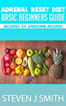 Adrenal Reset Diet - Ultimate Beginners Guide: Includes Recipes and Meal Planner (Life Changing Diets Book Book 4)
