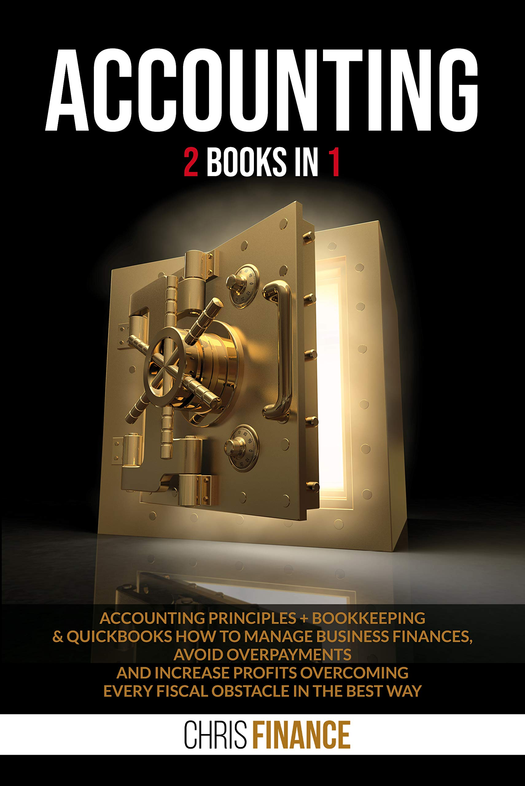 Accounting : 2 books in 1: Accounting Principles + Bookkeeping & Quickbooks how to manage finances, avoid overpayments and increase profits overcoming every fiscal obstacle in the best way