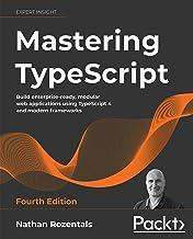 Mastering TypeScript: Build enterprise-ready, modular web applications using TypeScript 4 and modern frameworks, 4th Editi...