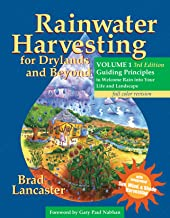 Rainwater Harvesting for Drylands and Beyond, Volume 1: Guiding Principles to Welcome Rain into Your Life and Landscape, 3rd Edition