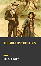The Mill on the Floss (Annotated) (True Classics)